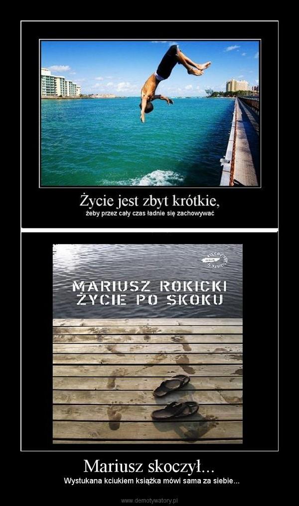 Mariusz skoczył... – Wystukana kciukiem książka mówi sama za siebie...