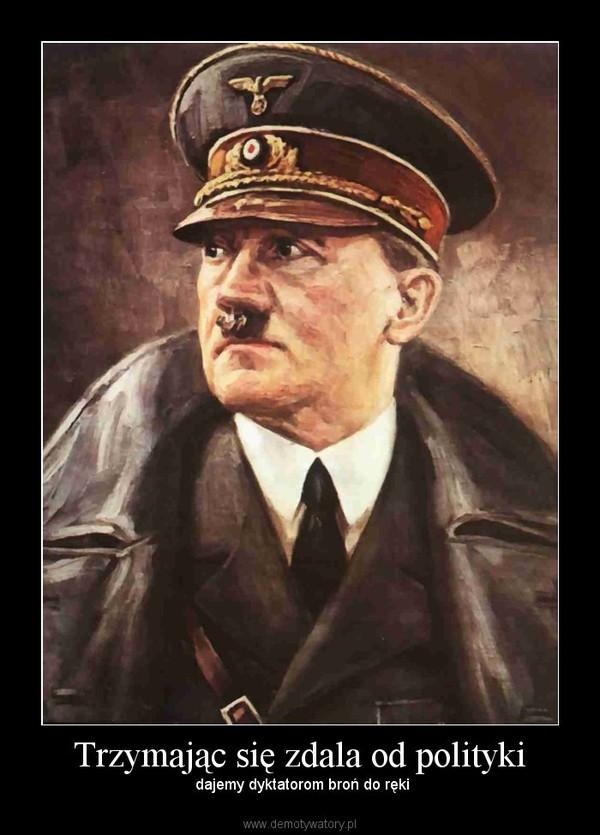 Trzymając się zdala od polityki – dajemy dyktatorom broń do ręki