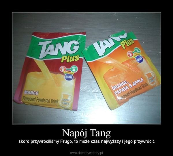 Napój Tang – skoro przywróciliśmy Frugo, to może czas najwyższy i jego przywrócić