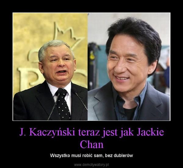 J. Kaczyński teraz jest jak Jackie Chan – Wszystko musi robić sam, bez dublerów