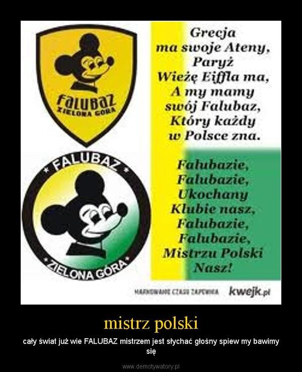 mistrz polski – cały świat już wie FALUBAZ mistrzem jest słychać głośny spiew my bawimy się