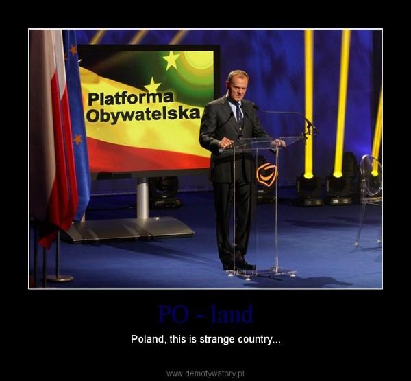 PO - land – Poland, this is strange country...