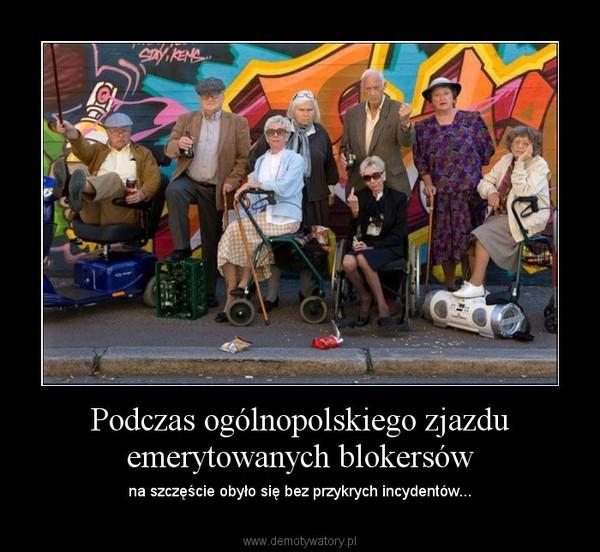 Podczas ogólnopolskiego zjazdu emerytowanych blokersów – na szczęście obyło się bez przykrych incydentów...