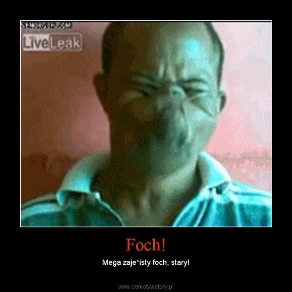 Foch! – Mega zaje*isty foch, stary!