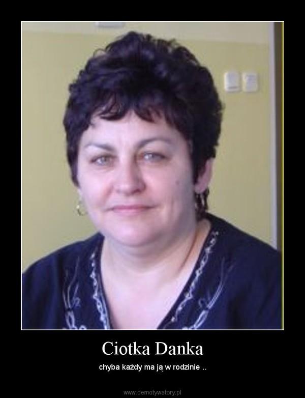 Ciotka Danka – chyba każdy ma ją w rodzinie ..