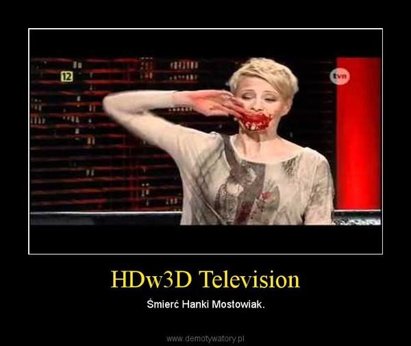 HDw3D Television – Śmierć Hanki Mostowiak.