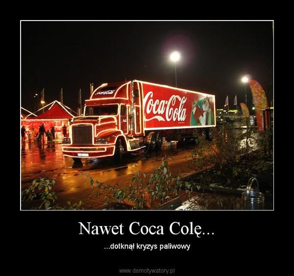 Nawet Coca Colę... – ...dotknął kryzys paliwowy