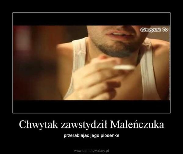 Chwytak zawstydził Maleńczuka – przerabiając jego piosenke