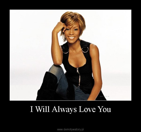 I Will Always Love You –