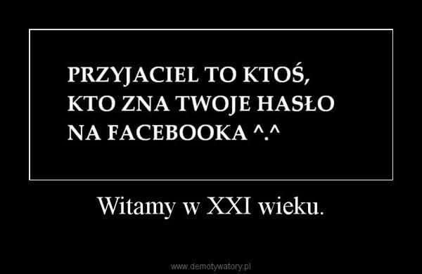Witamy w XXI wieku. –