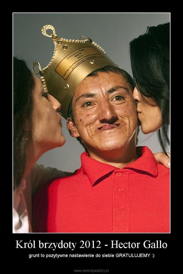 Król brzydoty 2012 - Hector Gallo – grunt to pozytywne nastawienie do siebie GRATULUJEMY :)