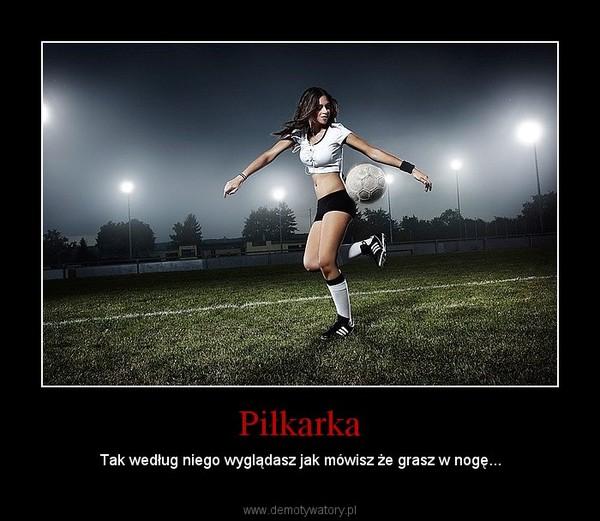 Piłkarka – Tak według niego wyglądasz jak mówisz że grasz w nogę...