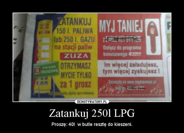 Zatankuj 250l LPG – Proszę: 40l  w butle resztę do kieszeni.