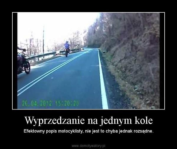 Wyprzedzanie na jednym kole – Efektowny popis motocyklisty, nie jest to chyba jednak rozsądne.