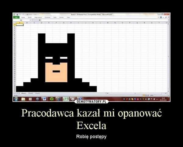 Pracodawca kazał mi opanować Excela – Robię postępy