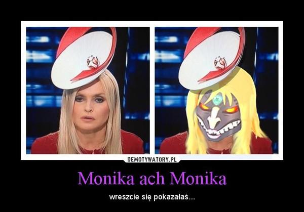 Monika ach Monika – wreszcie się pokazałaś...