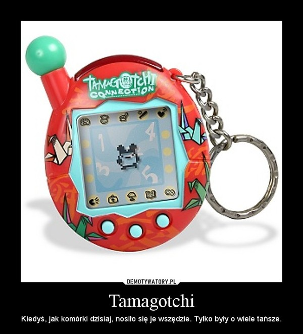 Tamagotchi – Kiedyś, jak komórki dzisiaj, nosiło się je wszędzie. Tylko były o wiele tańsze.
