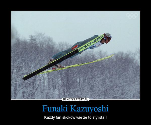 Funaki Kazuyoshi – Każdy fan skoków wie że to stylista !