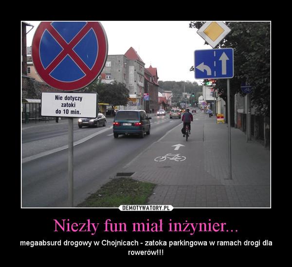 Niezły fun miał inżynier... – megaabsurd drogowy w Chojnicach - zatoka parkingowa w ramach drogi dla rowerów!!!