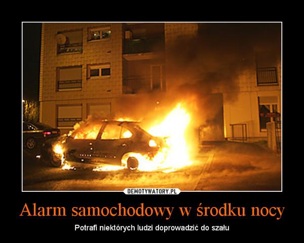 Alarm samochodowy w środku nocy – Potrafi niektórych ludzi doprowadzić do szału