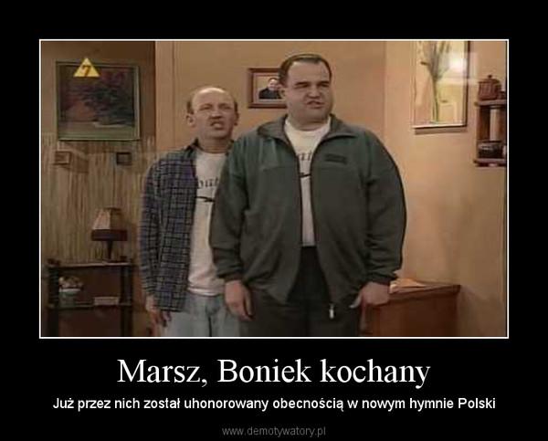 Marsz, Boniek kochany – Już przez nich został uhonorowany obecnością w nowym hymnie Polski
