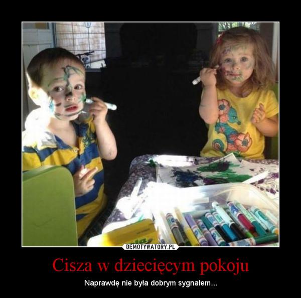 Cisza w dziecięcym pokoju – Naprawdę nie była dobrym sygnałem...