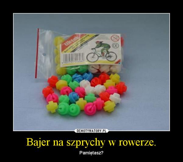 Bajer na szprychy w rowerze. – Pamiętasz?