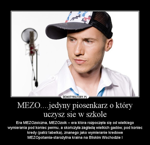 MEZO....jedyny piosenkarz o który uczysz sie w szkole