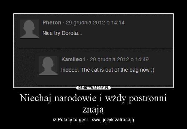 Niechaj narodowie i wżdy postronni znają – iż Polacy to gęsi - swój język zatracają
