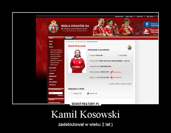 Kamil Kosowski – zadebiutował w wieku 2 lat:)
