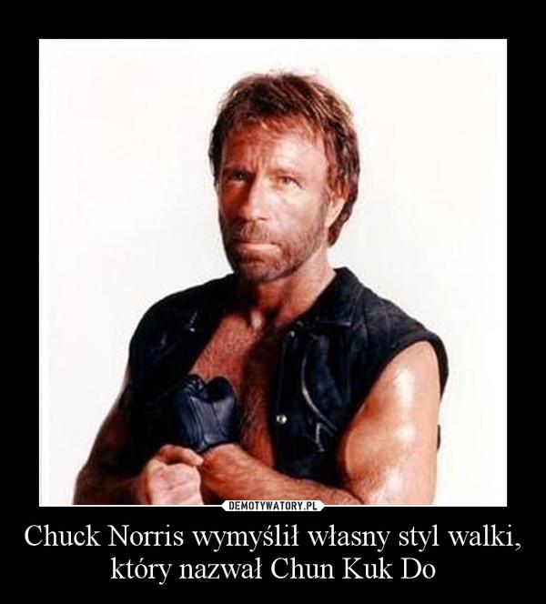 Chuck Norris wymyślił własny styl walki, który nazwał Chun Kuk Do –