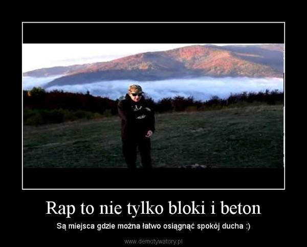 Rap to nie tylko bloki i beton – Są miejsca gdzie można łatwo osiągnąć spokój ducha :)