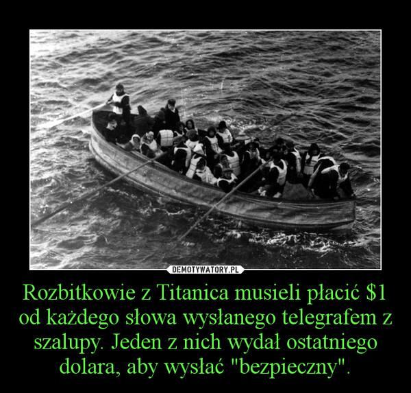"""Rozbitkowie z Titanica musieli płacić $1 od każdego słowa wysłanego telegrafem z szalupy. Jeden z nich wydał ostatniego dolara, aby wysłać """"bezpieczny"""". –"""