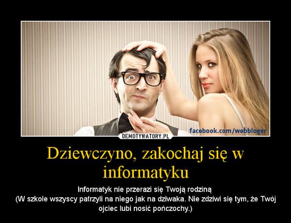 Dziewczyno, zakochaj się w informatyku – Informatyk nie przerazi się Twoją rodziną (W szkole wszyscy patrzyli na niego jak na dziwaka. Nie zdziwi się tym, że Twój ojciec lubi nosić pończochy.)