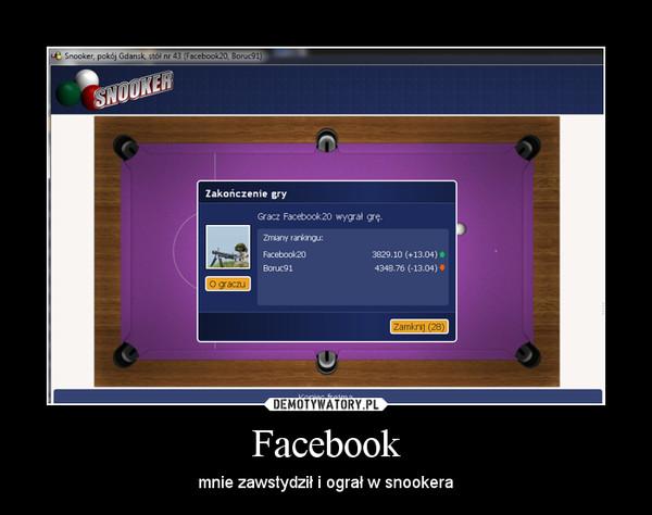 Facebook – mnie zawstydził i ograł w snookera