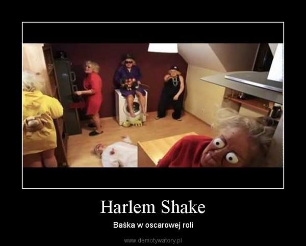 Harlem Shake – Baśka w oscarowej roli
