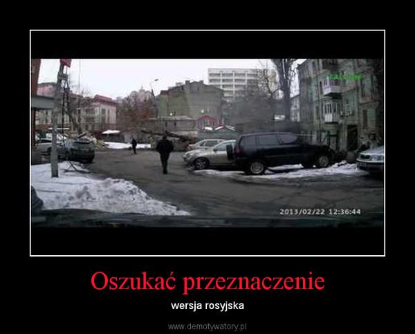 Oszukać przeznaczenie – wersja rosyjska