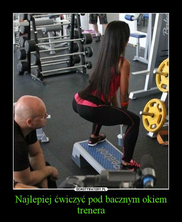 Najlepiej ćwiczyć pod bacznym okiem trenera –