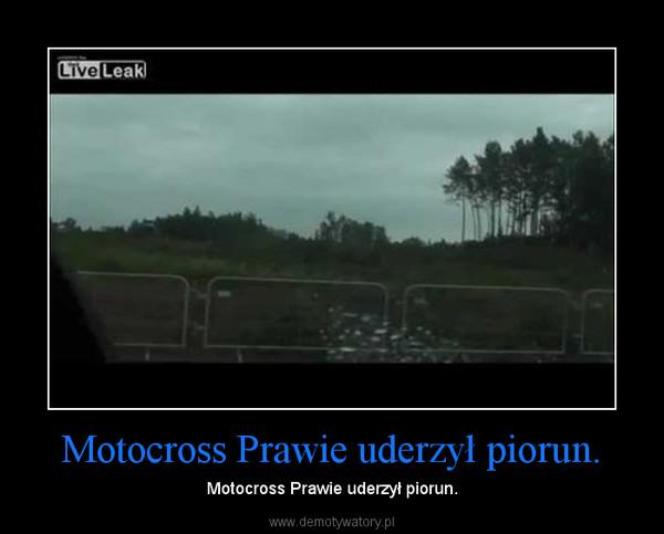 Motocross Prawie uderzył piorun. – Motocross Prawie uderzył piorun.