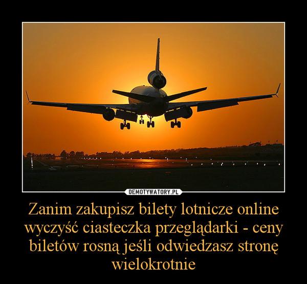 Zanim zakupisz bilety lotnicze online wyczyść ciasteczka przeglądarki - ceny biletów rosną jeśli odwiedzasz stronę wielokrotnie –