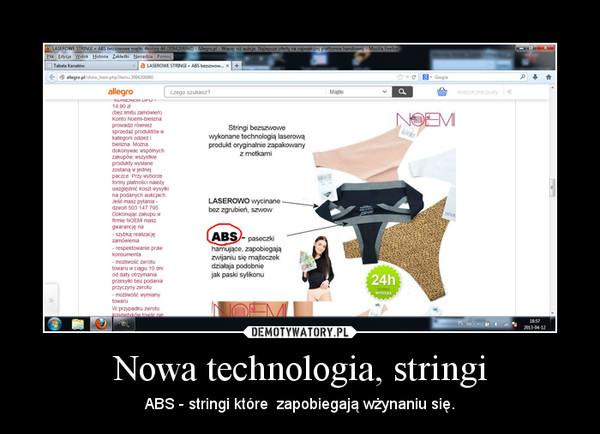 Nowa technologia, stringi – ABS - stringi które  zapobiegają wżynaniu się.