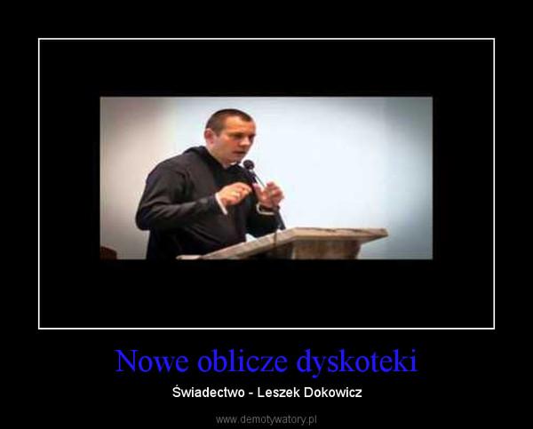 Nowe oblicze dyskoteki – Świadectwo - Leszek Dokowicz