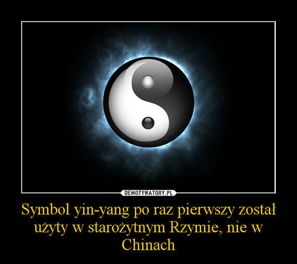 Symbol yin-yang po raz pierwszy został użyty w starożytnym Rzymie, nie w Chinach –