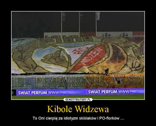 Kibole Widzewa – To Oni cierpią za idiotyzm skiślaków i PO-florków ...