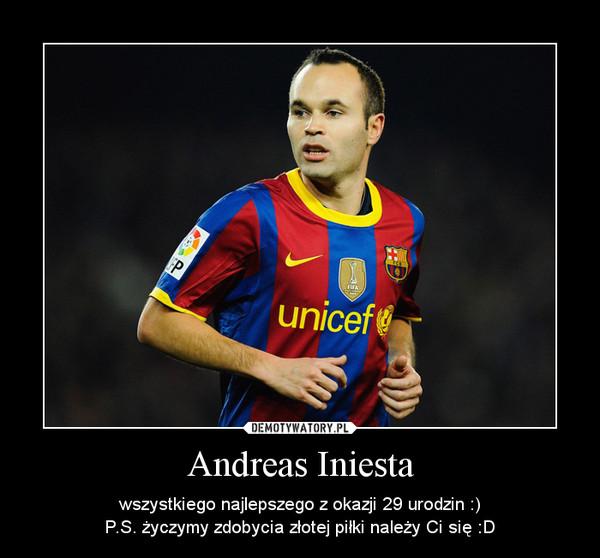 Andreas Iniesta – wszystkiego najlepszego z okazji 29 urodzin :)P.S. życzymy zdobycia złotej piłki należy Ci się :D