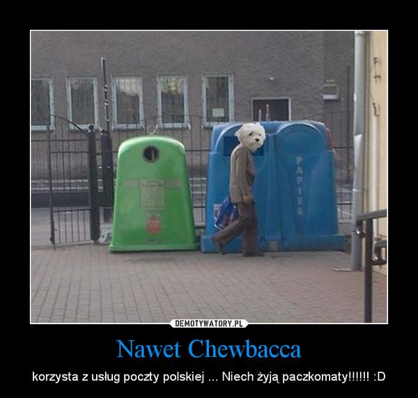 Nawet Chewbacca – korzysta z usług poczty polskiej ... Niech żyją paczkomaty!!!!!! :D