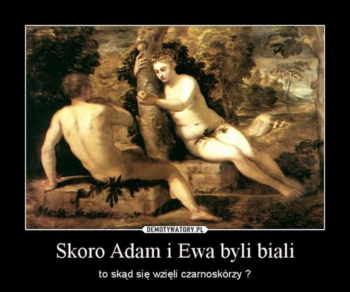 Skoro Adam i Ewa byli biali