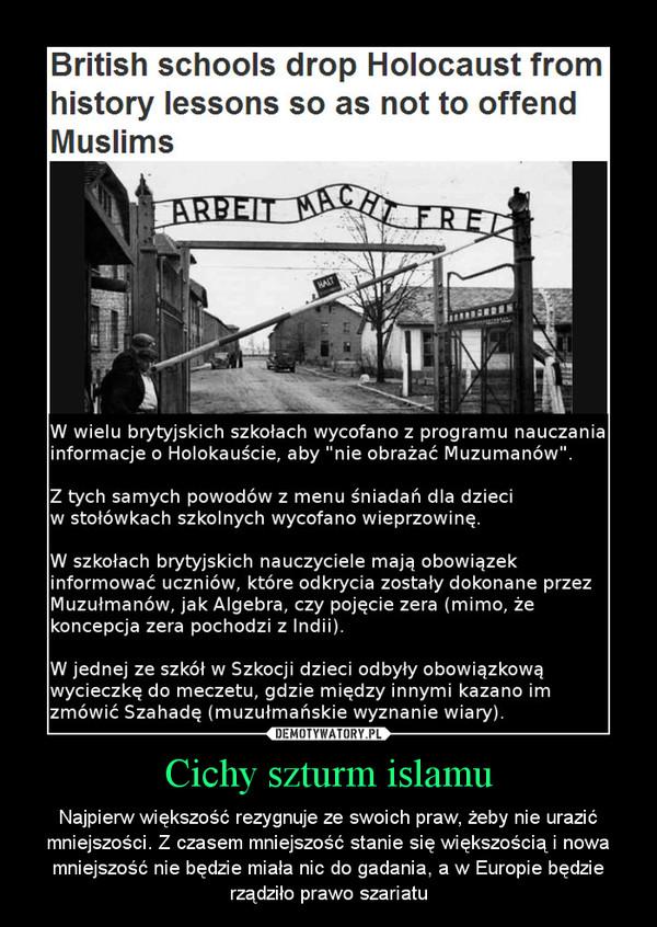 Cichy szturm islamu – Najpierw większość rezygnuje ze swoich praw, żeby nie urazić mniejszości. Z czasem mniejszość stanie się większością i nowa mniejszość nie będzie miała nic do gadania, a w Europie będzie rządziło prawo szariatu