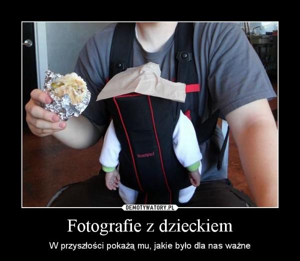 Fotografie z dzieckiem – W przyszłości pokażą mu, jakie było dla nas ważne