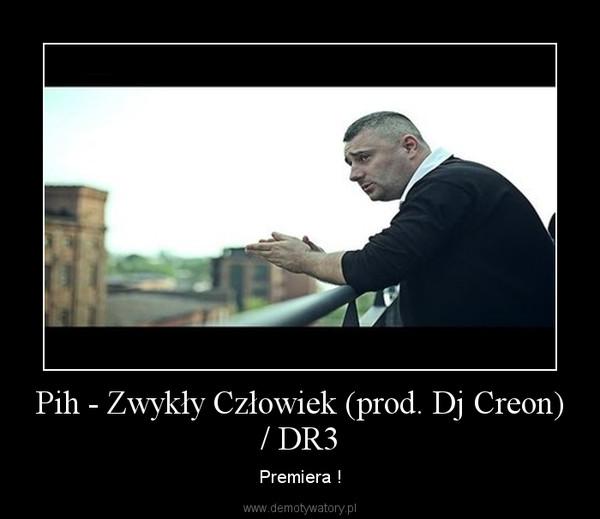 Pih - Zwykły Człowiek (prod. Dj Creon) / DR3 – Premiera !